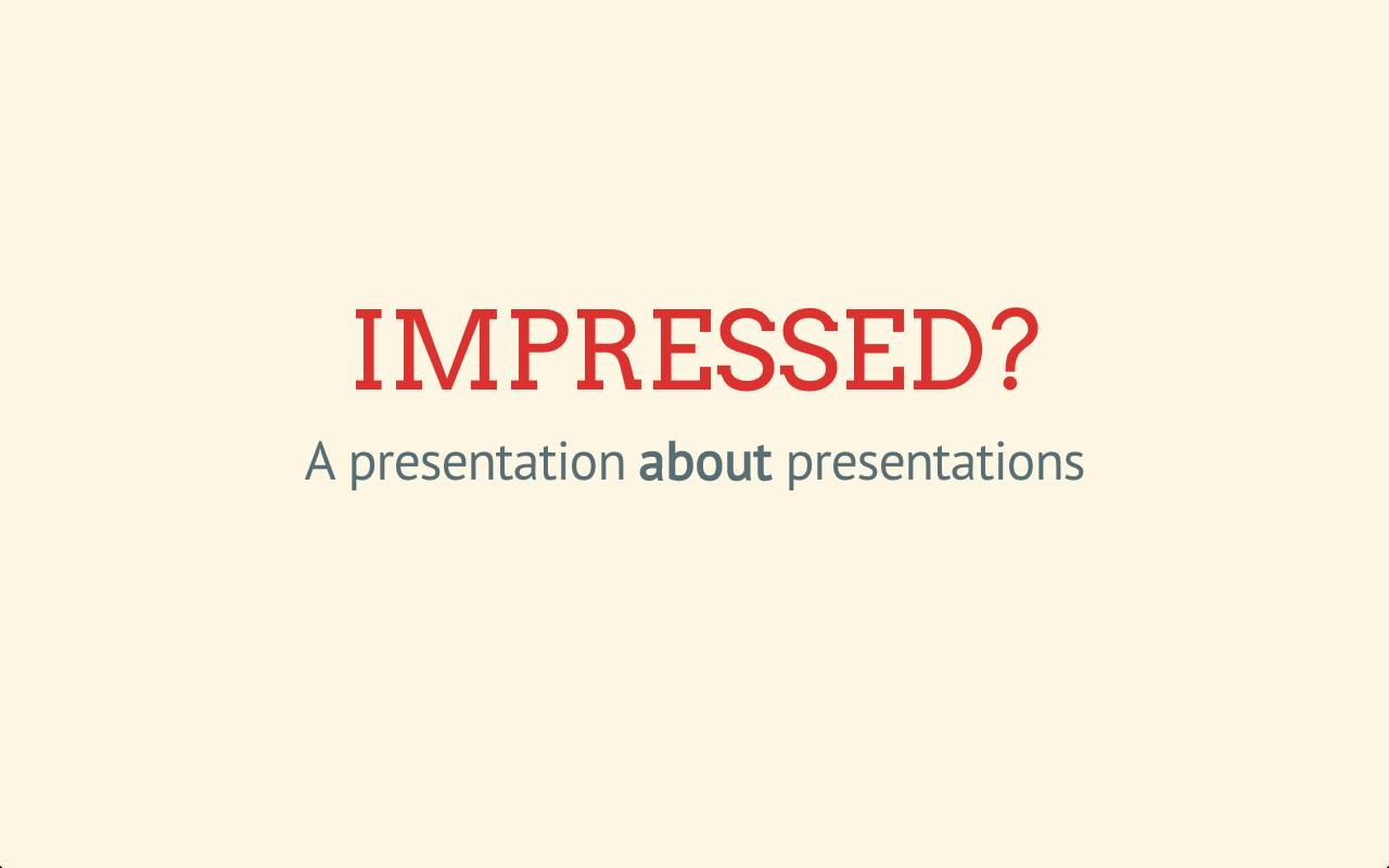 Impressed, a presentation about presentations